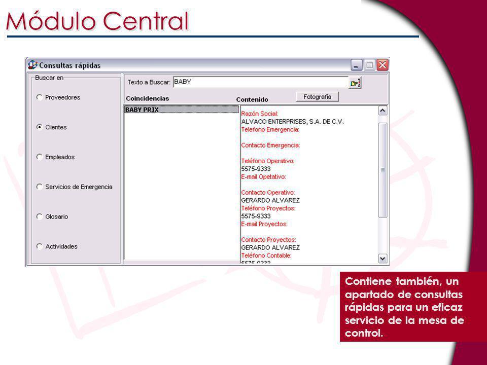 Módulo Central Contiene también, un apartado de consultas rápidas para un eficaz servicio de la mesa de control.