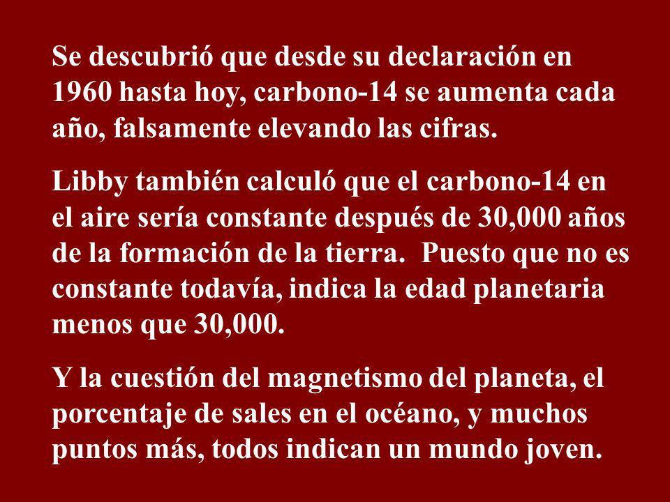 Se descubrió que desde su declaración en 1960 hasta hoy, carbono-14 se aumenta cada año, falsamente elevando las cifras.
