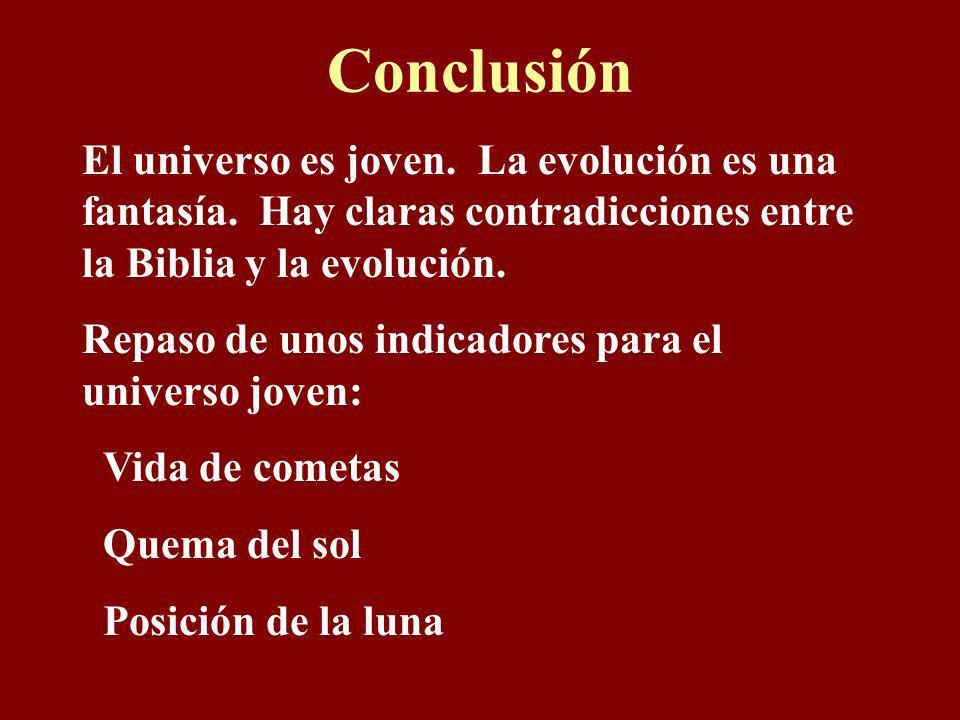 ConclusiónEl universo es joven. La evolución es una fantasía. Hay claras contradicciones entre la Biblia y la evolución.