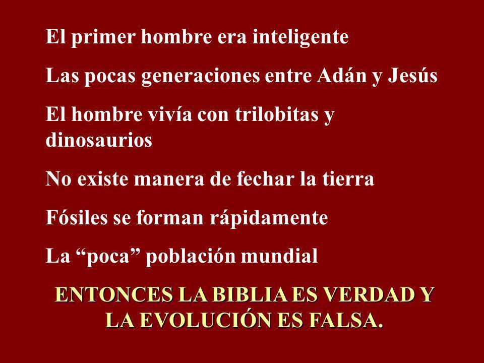 ENTONCES LA BIBLIA ES VERDAD Y LA EVOLUCIÓN ES FALSA.
