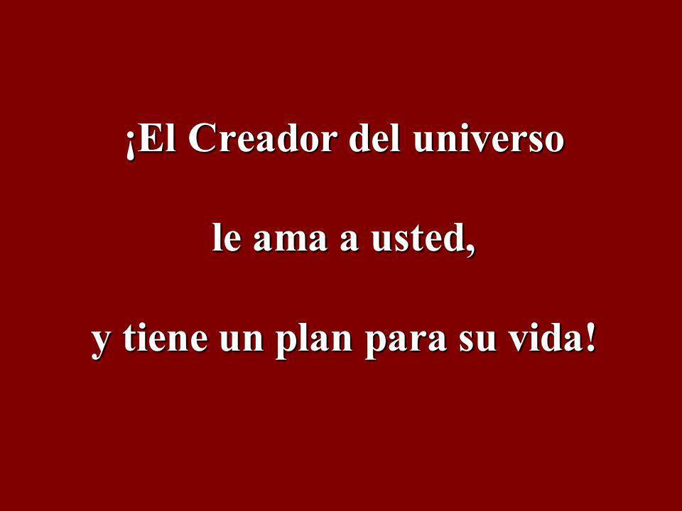¡El Creador del universo le ama a usted, y tiene un plan para su vida!