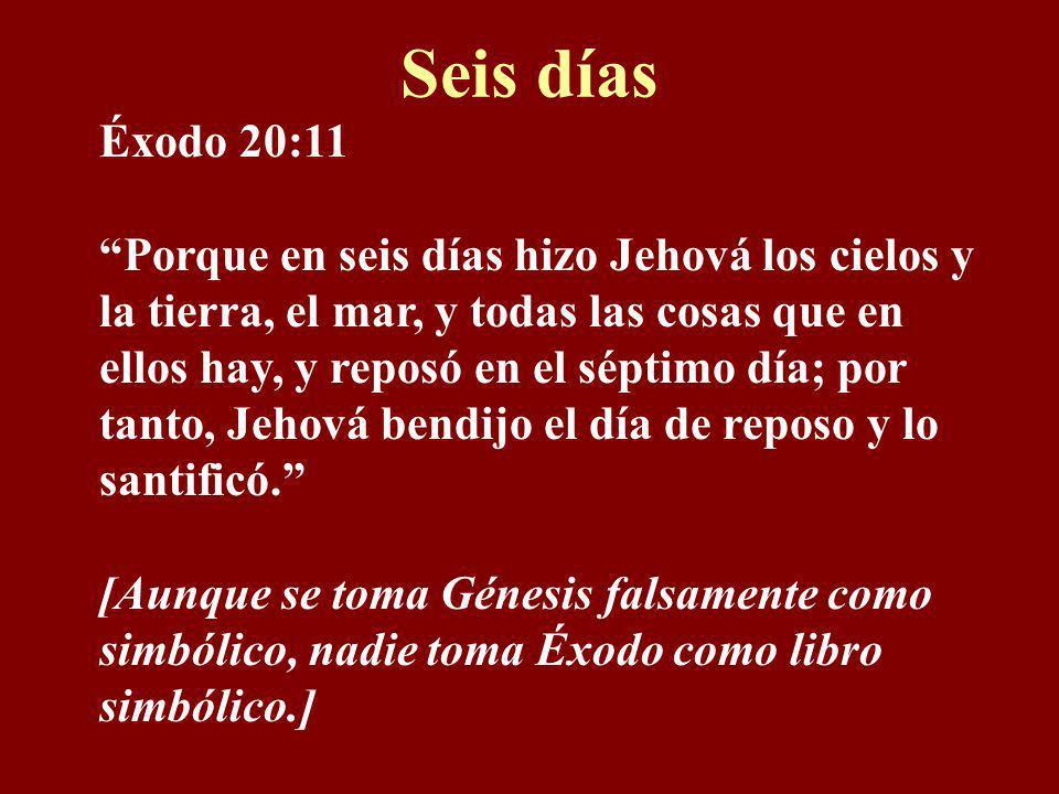 Seis díasÉxodo 20:11.
