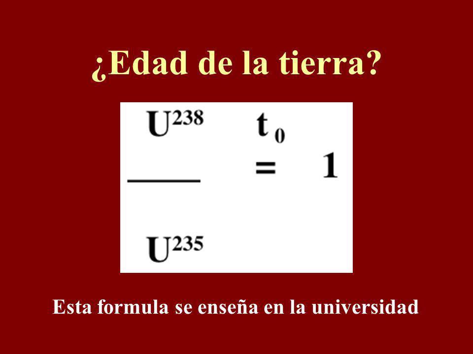 ¿Edad de la tierra Esta formula se enseña en la universidad