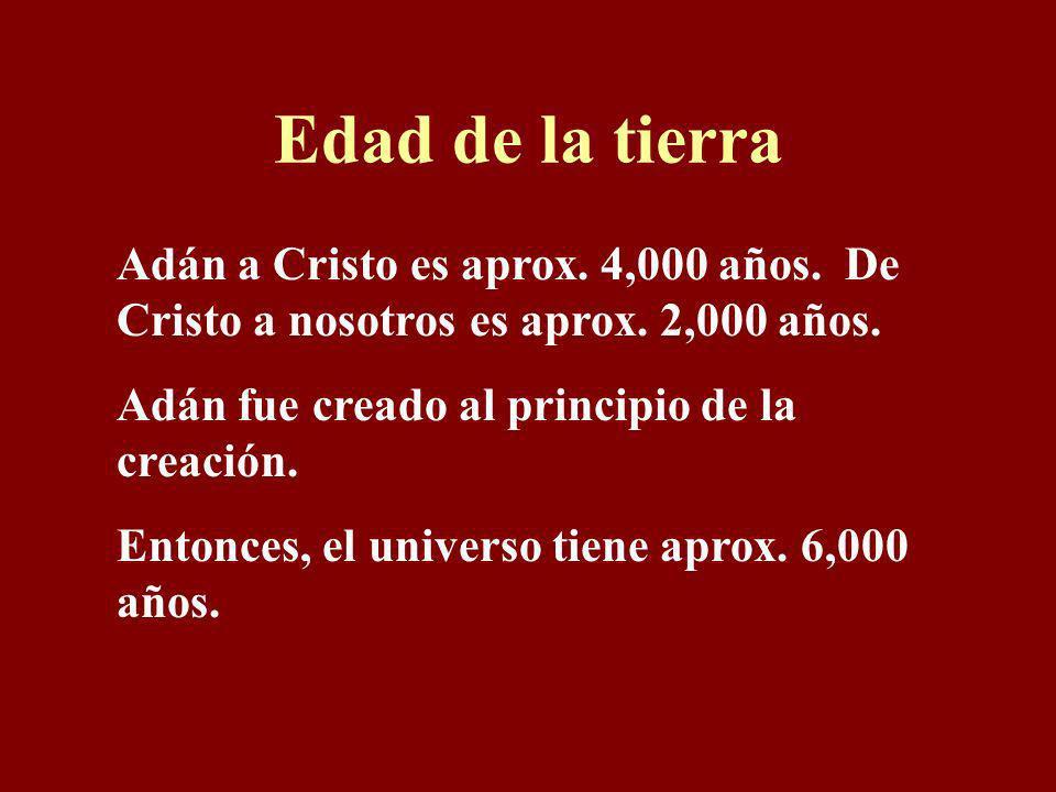 Edad de la tierra Adán a Cristo es aprox. 4,000 años. De Cristo a nosotros es aprox. 2,000 años. Adán fue creado al principio de la creación.