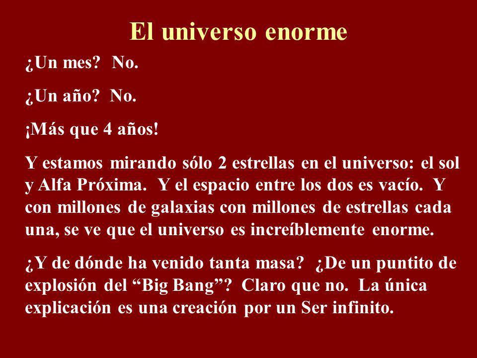 El universo enorme ¿Un mes No. ¿Un año No. ¡Más que 4 años!