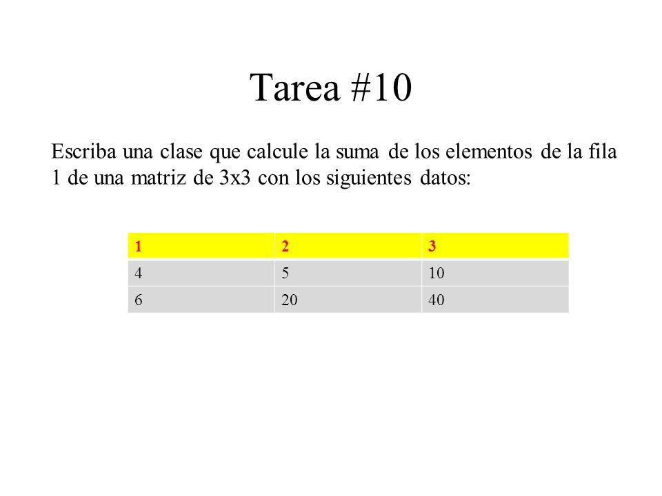 Tarea #10 Escriba una clase que calcule la suma de los elementos de la fila 1 de una matriz de 3x3 con los siguientes datos: