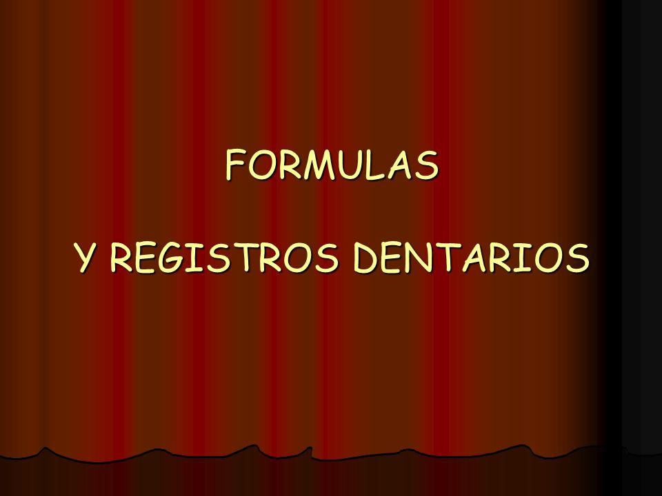 FORMULAS Y REGISTROS DENTARIOS