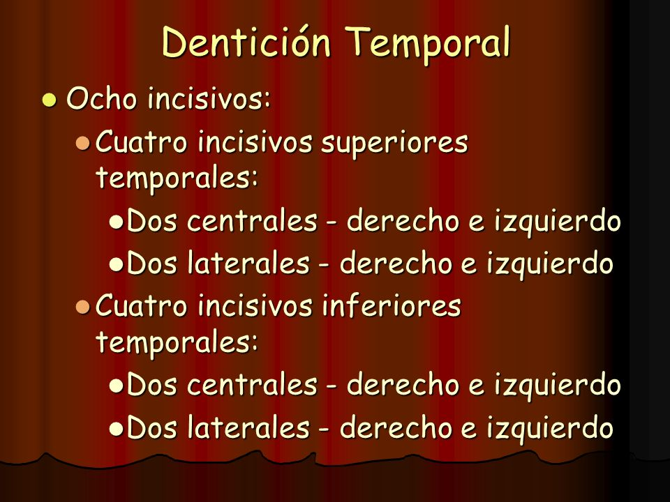 Dentición Temporal Ocho incisivos: