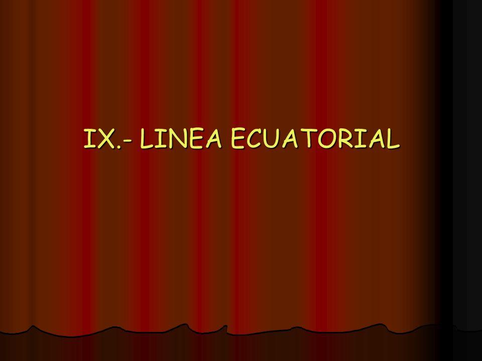 IX.- LINEA ECUATORIAL