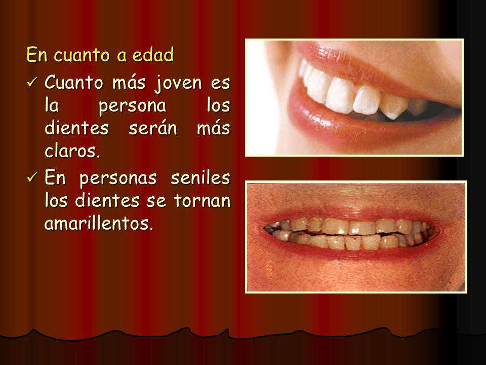 En cuanto a edadCuanto más joven es la persona los dientes serán más claros.