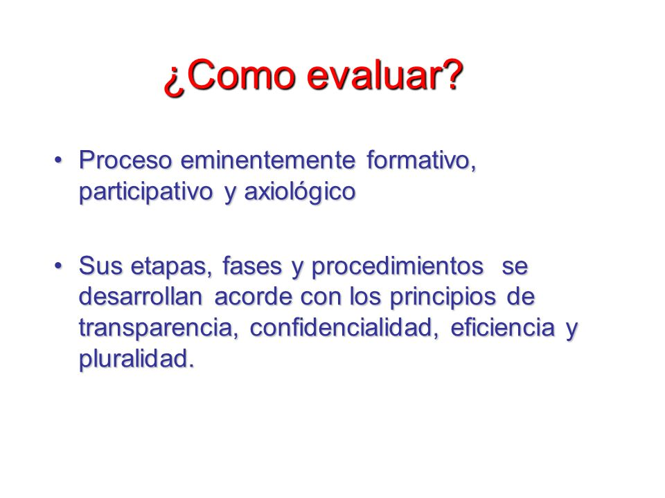¿Como evaluar Proceso eminentemente formativo, participativo y axiológico.