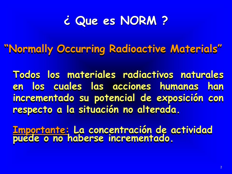 ¿ Que es NORM Normally Occurring Radioactive Materials