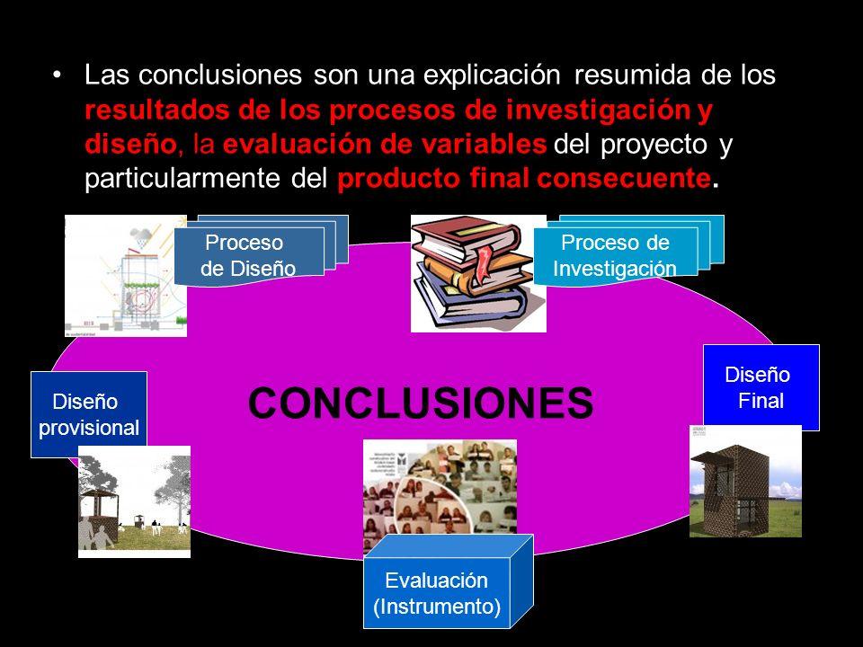 Las conclusiones son una explicación resumida de los resultados de los procesos de investigación y diseño, la evaluación de variables del proyecto y particularmente del producto final consecuente.
