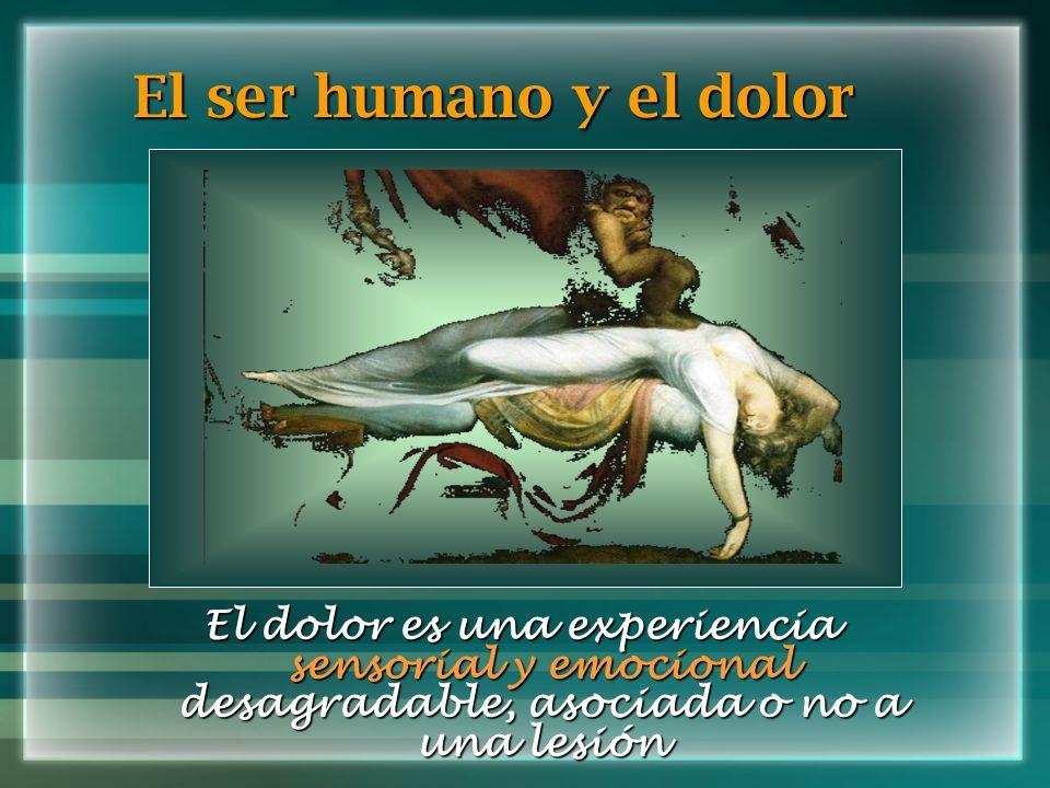 El ser humano y el dolor El dolor es una experiencia sensorial y emocional desagradable, asociada o no a una lesión.