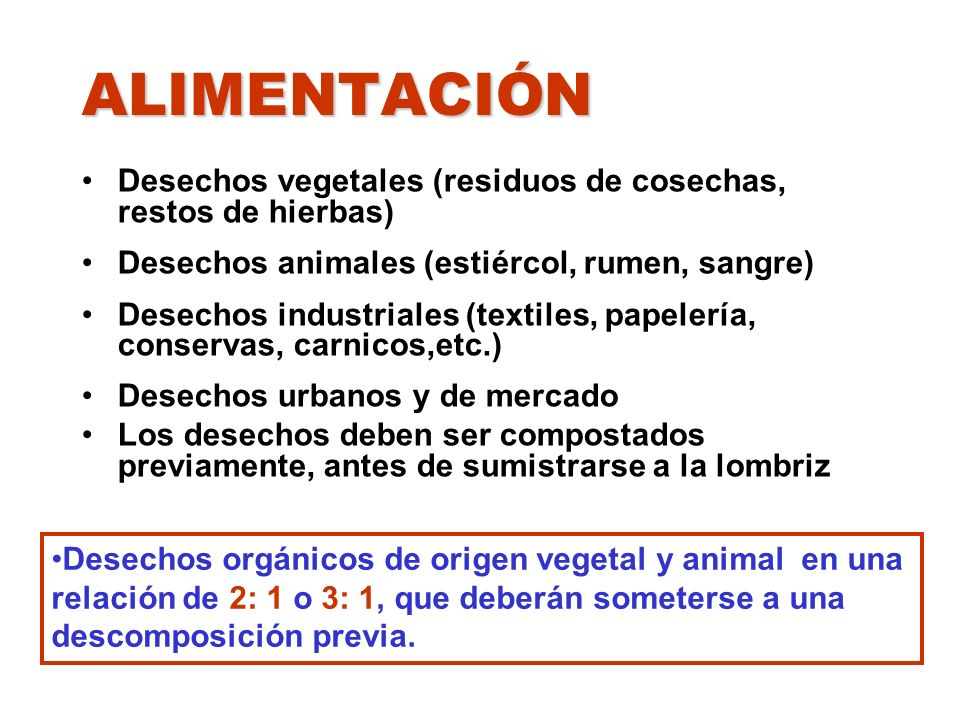 ALIMENTACIÓN Desechos vegetales (residuos de cosechas, restos de hierbas) Desechos animales (estiércol, rumen, sangre)