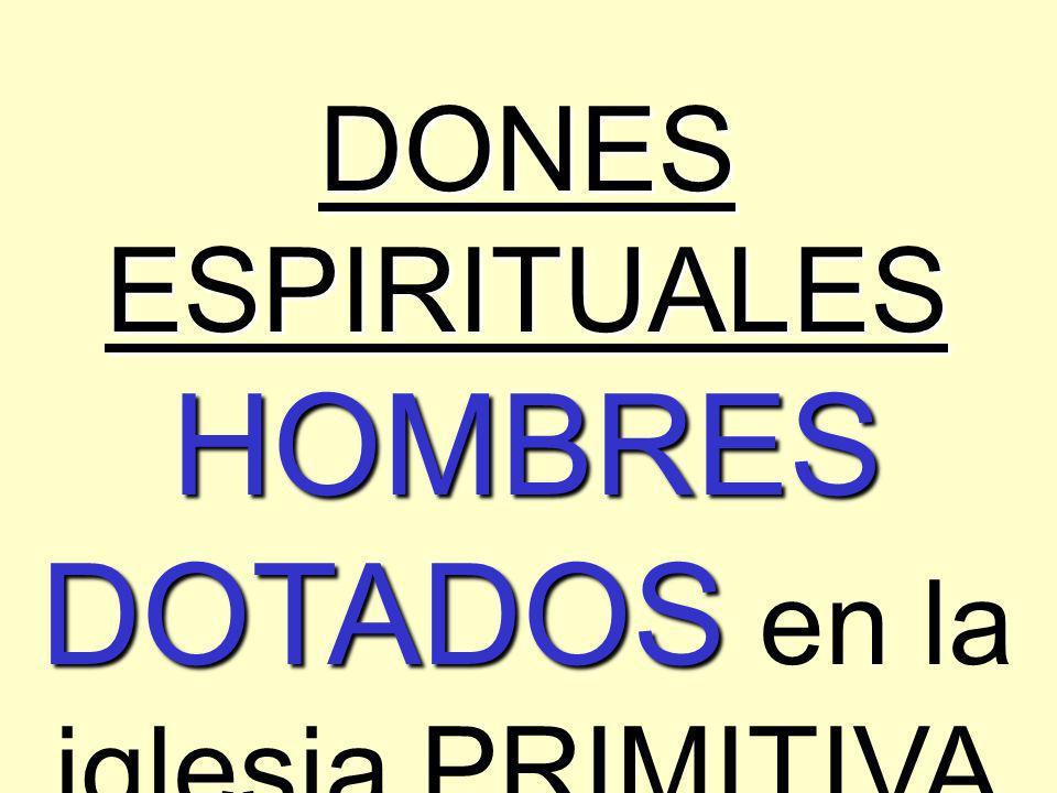 DONES ESPIRITUALES HOMBRES DOTADOS en la iglesia PRIMITIVA