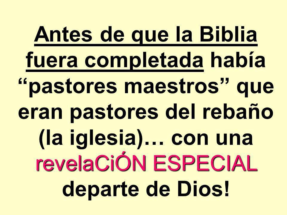 Antes de que la Biblia fuera completada había pastores maestros que eran pastores del rebaño (la iglesia)… con una revelaCiÓN ESPECIAL departe de Dios!