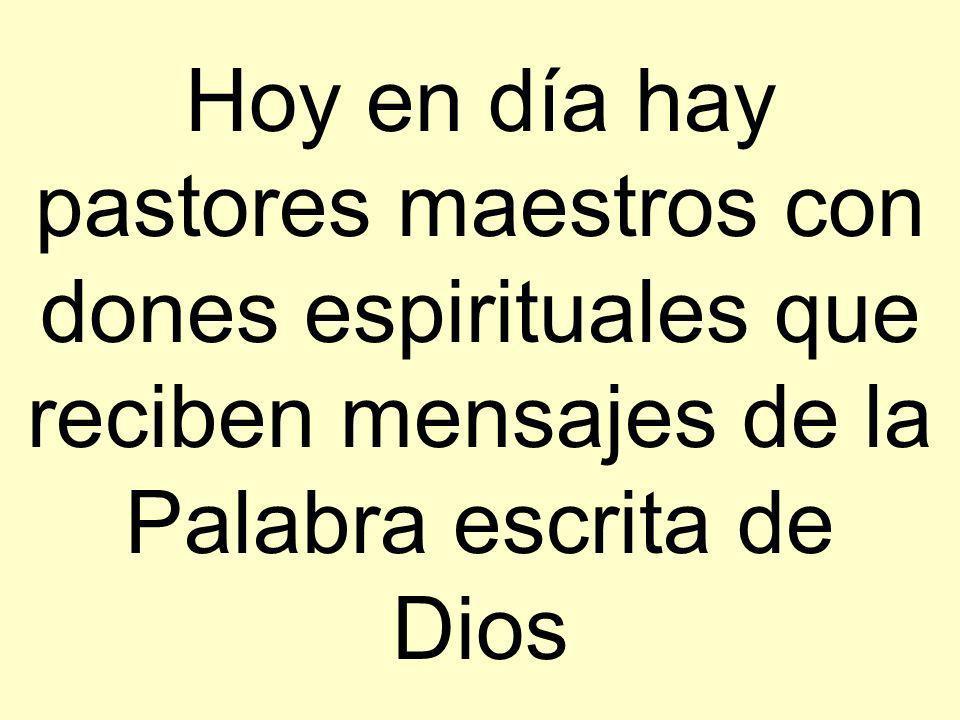 Hoy en día hay pastores maestros con dones espirituales que reciben mensajes de la Palabra escrita de Dios