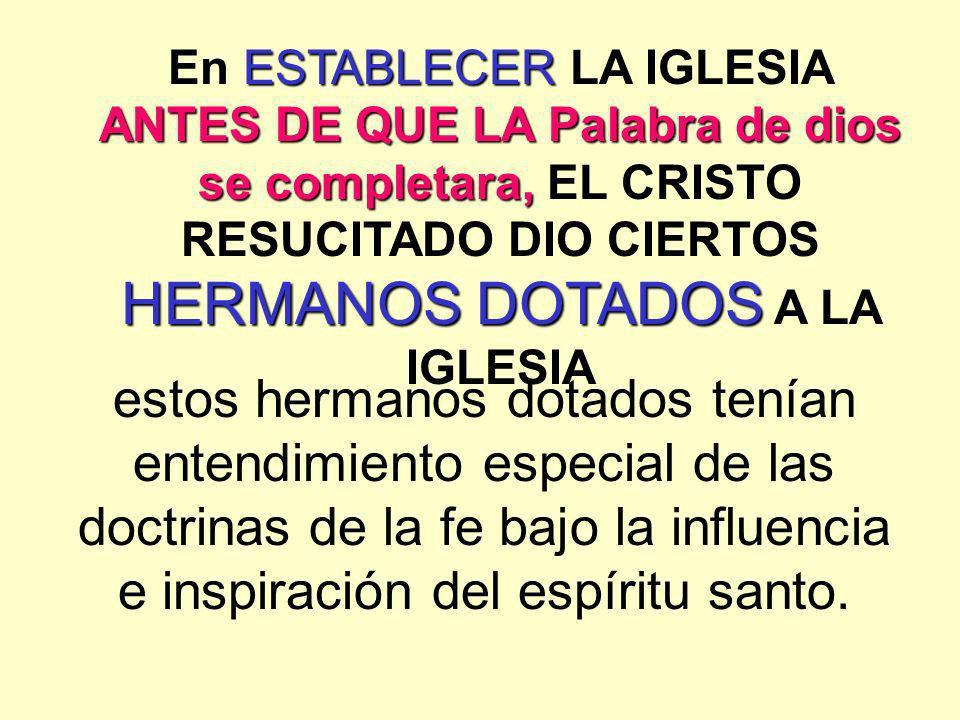 En ESTABLECER LA IGLESIA ANTES DE QUE LA Palabra de dios se completara, EL CRISTO RESUCITADO DIO CIERTOS HERMANOS DOTADOS A LA IGLESIA