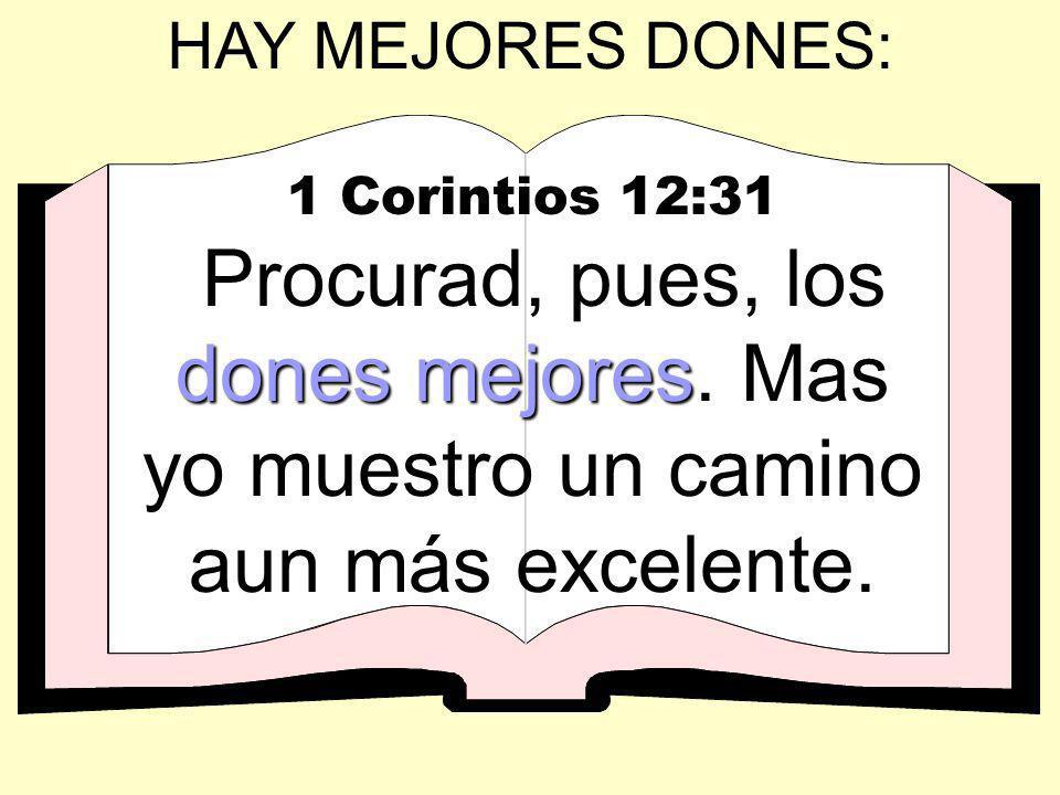 HAY MEJORES DONES: 1 Corintios 12:31