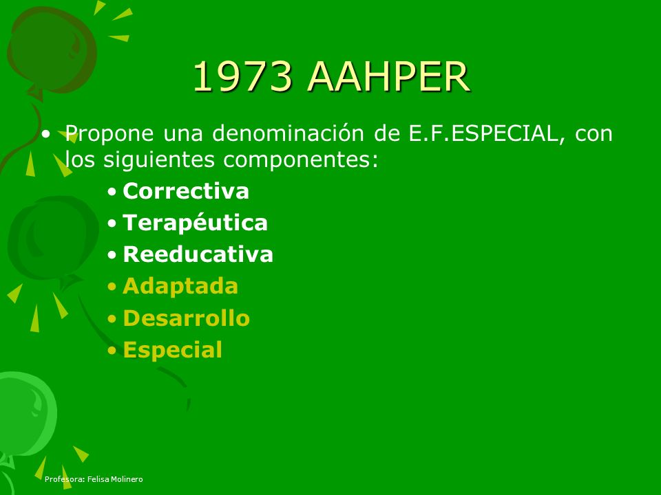 1973 AAHPERPropone una denominación de E.F.ESPECIAL, con los siguientes componentes: Correctiva. Terapéutica.