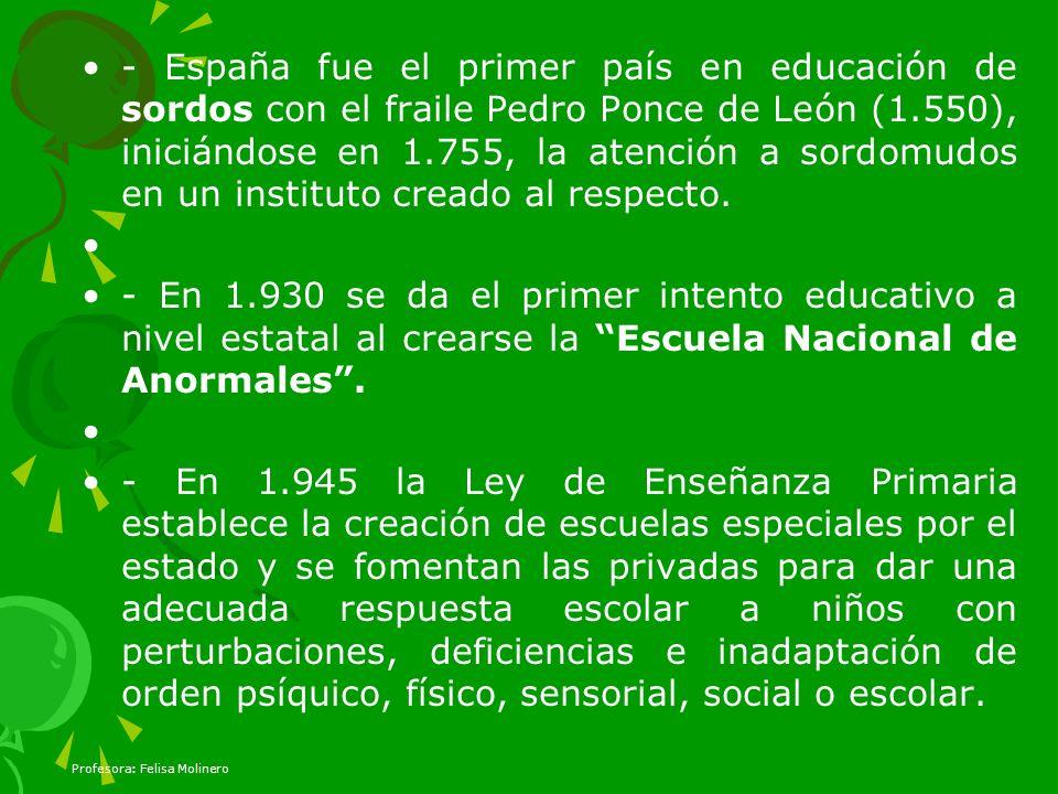 - España fue el primer país en educación de sordos con el fraile Pedro Ponce de León (1.550), iniciándose en 1.755, la atención a sordomudos en un instituto creado al respecto.