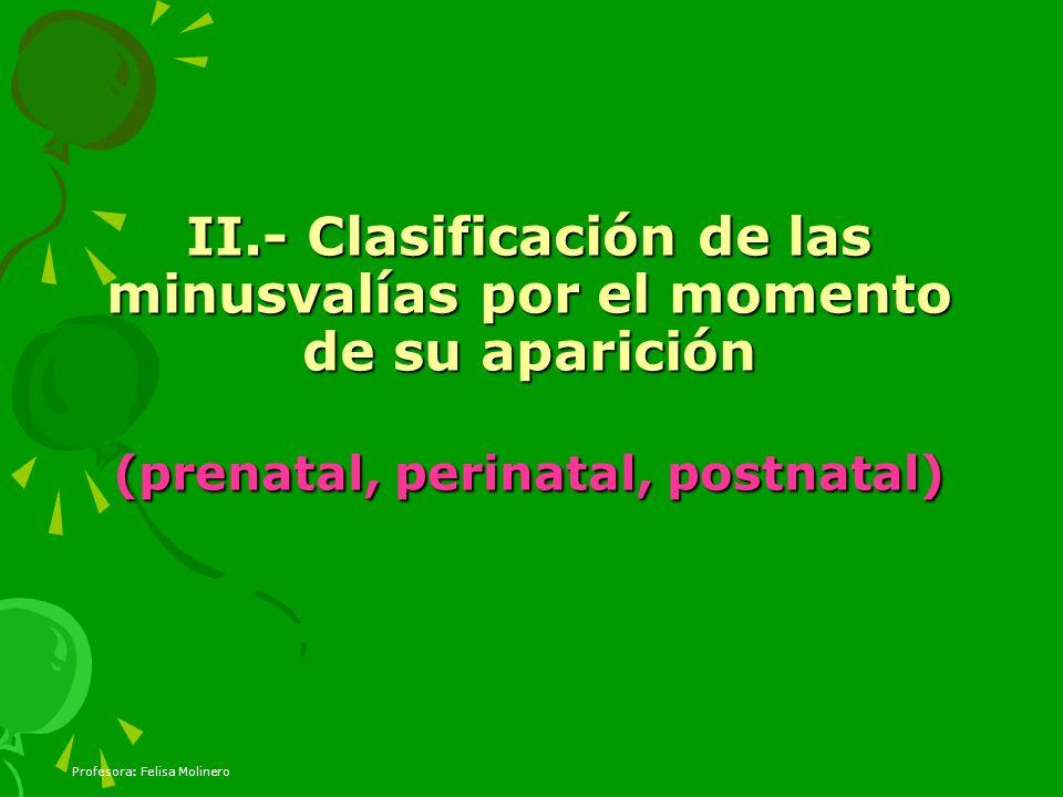 II.- Clasificación de las minusvalías por el momento de su aparición (prenatal, perinatal, postnatal)