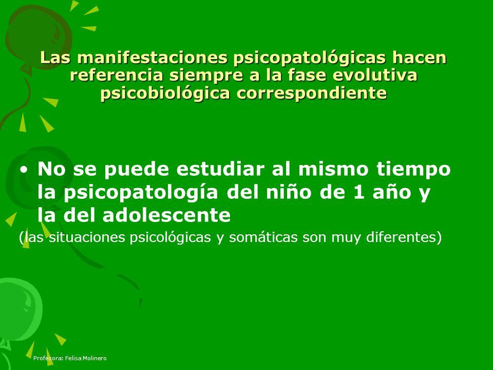 Las manifestaciones psicopatológicas hacen referencia siempre a la fase evolutiva psicobiológica correspondiente
