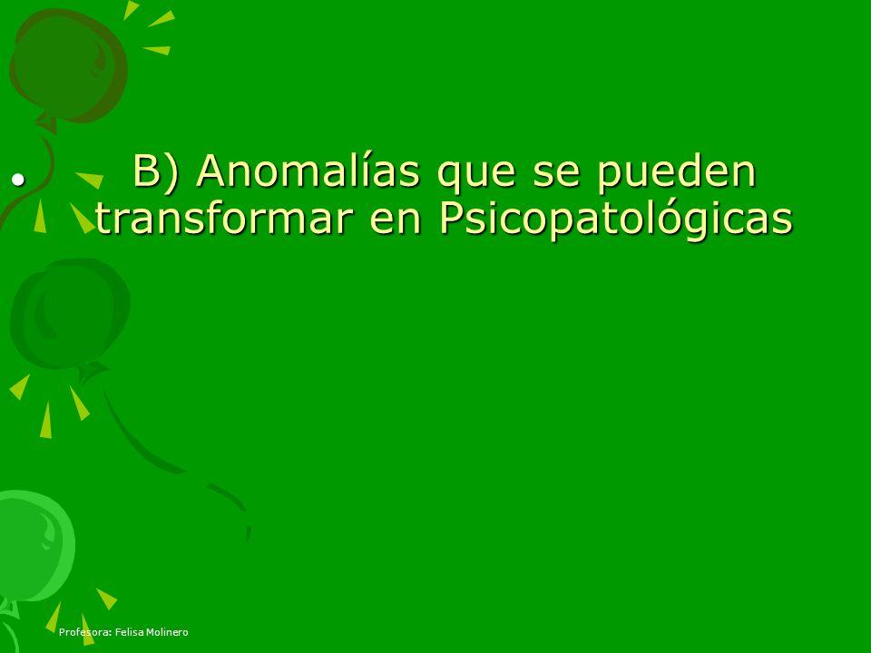 B) Anomalías que se pueden transformar en Psicopatológicas