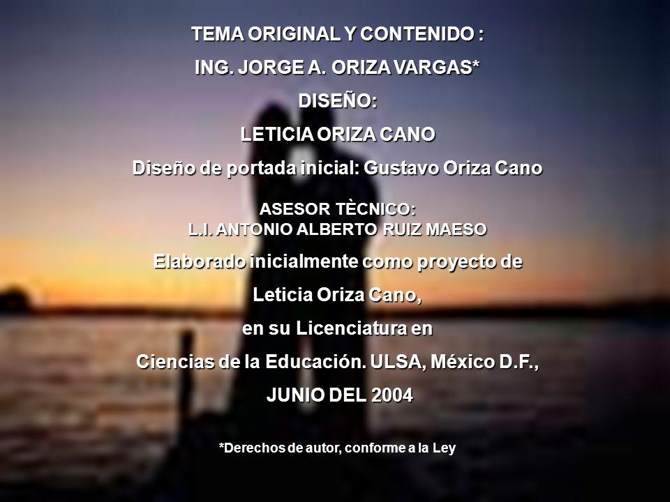 TEMA ORIGINAL Y CONTENIDO : ING. JORGE A. ORIZA VARGAS* DISEÑO: