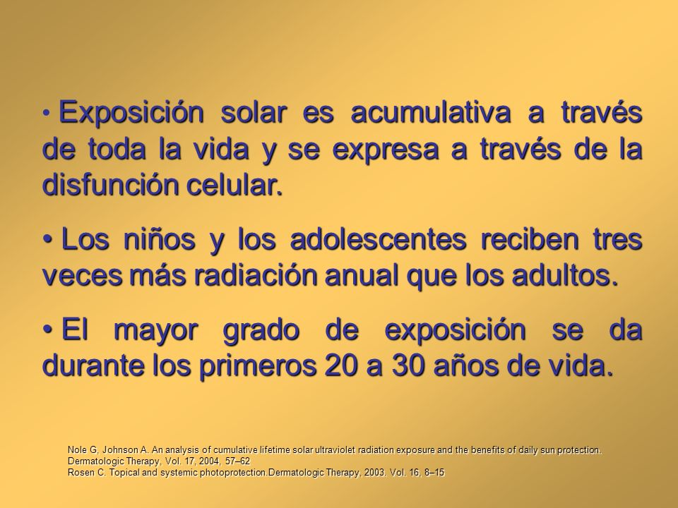 Exposición solar es acumulativa a través de toda la vida y se expresa a través de la disfunción celular.