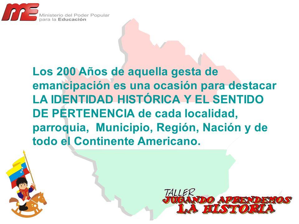 Los 200 Años de aquella gesta de emancipación es una ocasión para destacar LA IDENTIDAD HISTÓRICA Y EL SENTIDO DE PERTENENCIA de cada localidad, parroquia, Municipio, Región, Nación y de todo el Continente Americano.