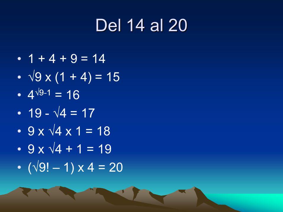 Del 14 al 20 1 + 4 + 9 = 14 √9 x (1 + 4) = 15 4√9-1 = 16 19 - √4 = 17