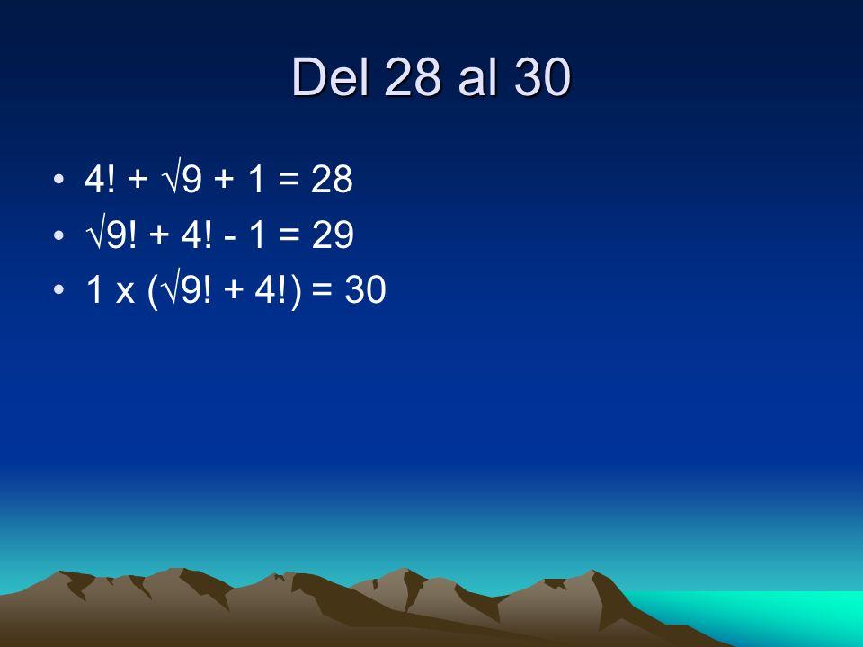 Del 28 al 30 4! + √9 + 1 = 28 √9! + 4! - 1 = 29 1 x (√9! + 4!) = 30