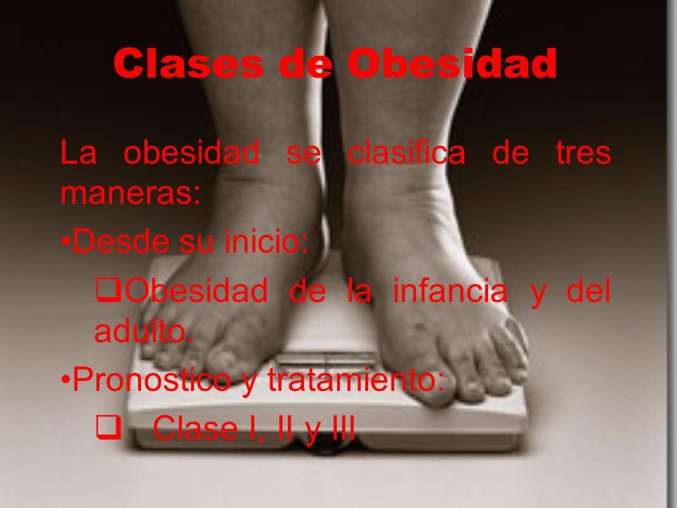Clases de Obesidad La obesidad se clasifica de tres maneras: