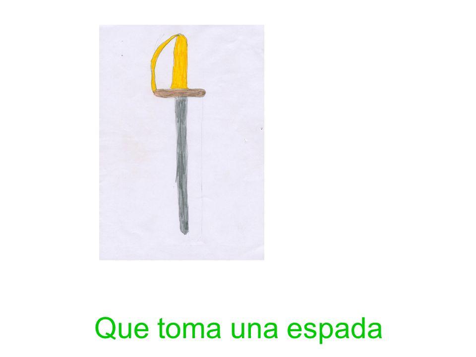 Que toma una espada