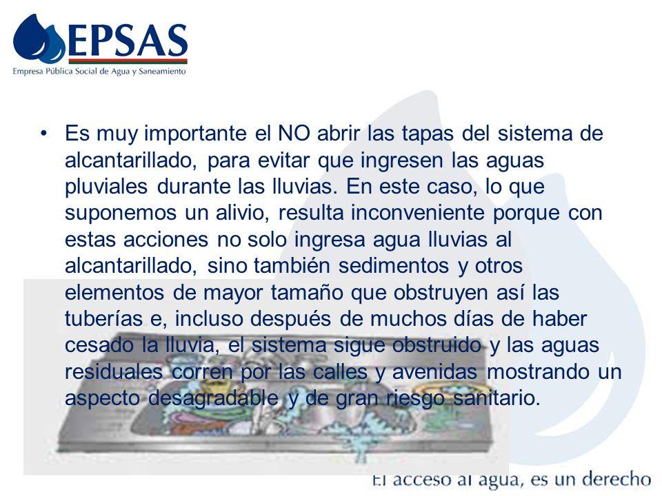 Es muy importante el NO abrir las tapas del sistema de alcantarillado, para evitar que ingresen las aguas pluviales durante las lluvias.