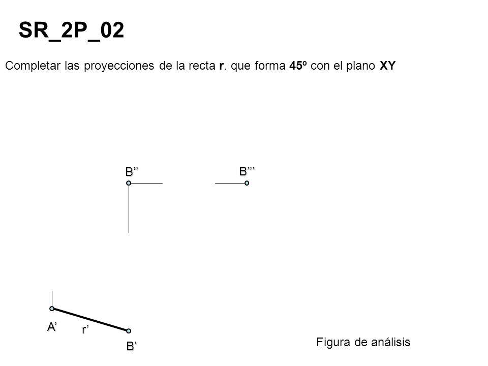 SR_2P_02 Completar las proyecciones de la recta r. que forma 45º con el plano XY. B'' B''' A' r'