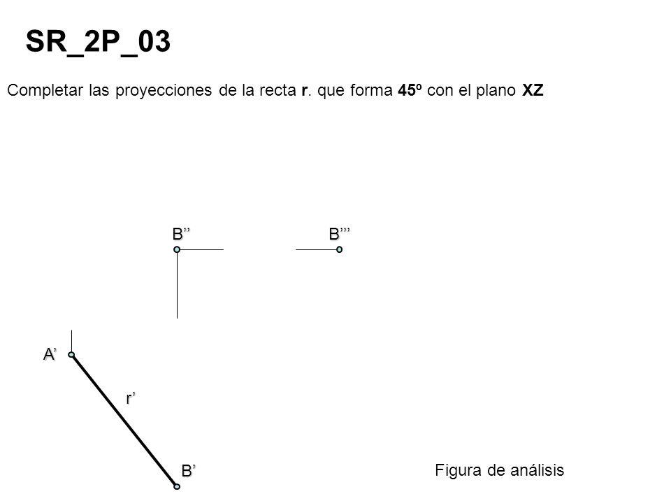SR_2P_03 Completar las proyecciones de la recta r. que forma 45º con el plano XZ. B'' B''' A' r'