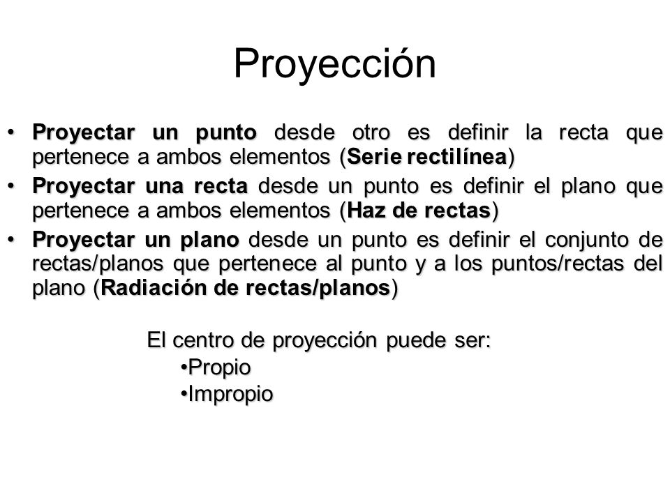 Proyección Proyectar un punto desde otro es definir la recta que pertenece a ambos elementos (Serie rectilínea)