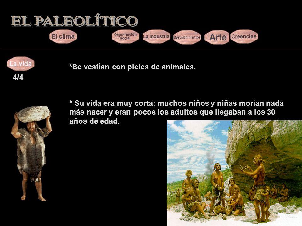 EL PALEOLÍTICO *Se vestían con pieles de animales. 4/4