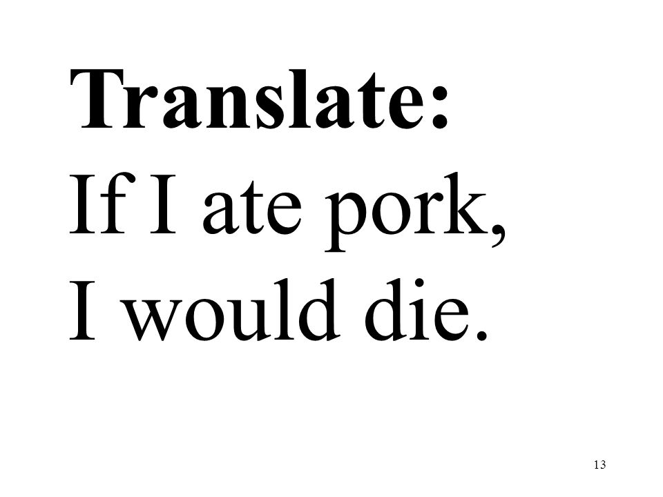 Translate: If I ate pork, I would die.