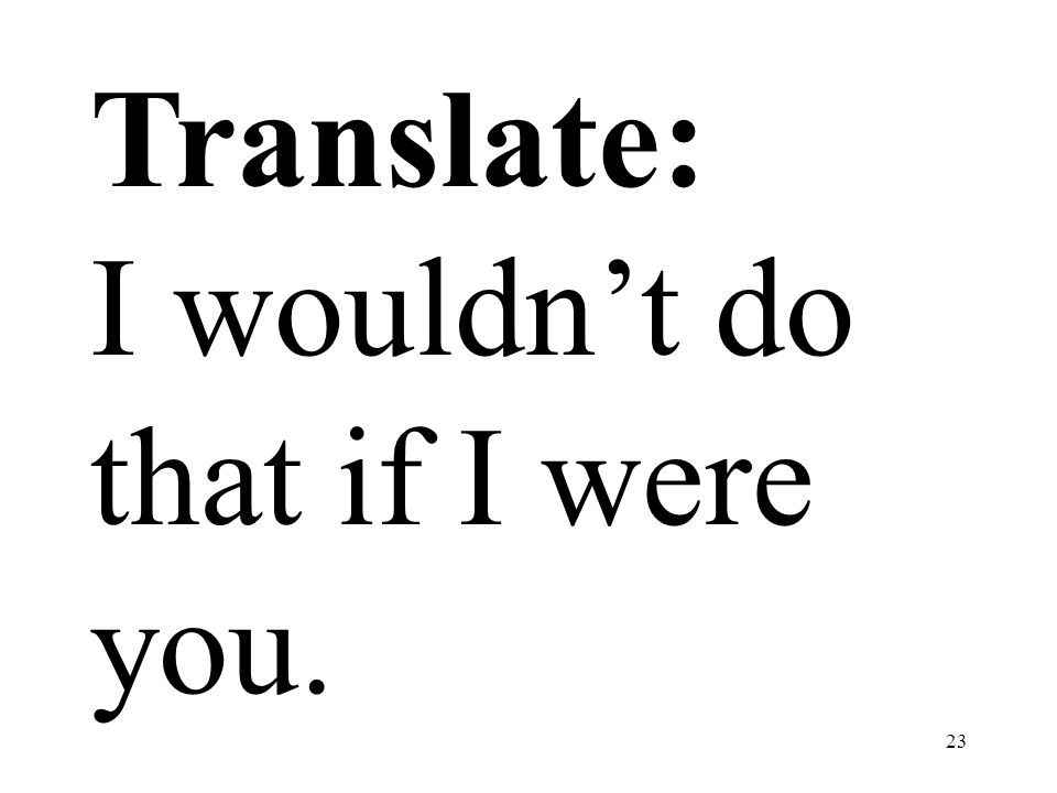 Translate: I wouldn't do that if I were you.