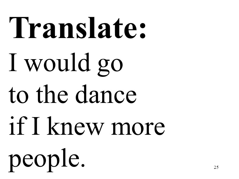 Translate: I would go to the dance if I knew more people.