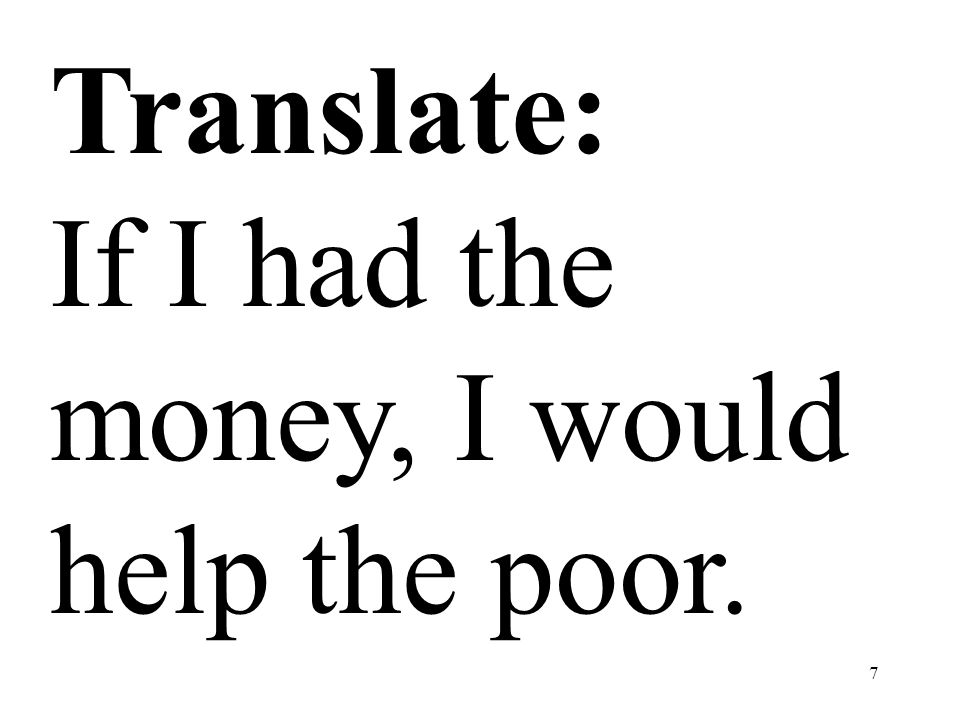 Translate: If I had the money, I would help the poor.