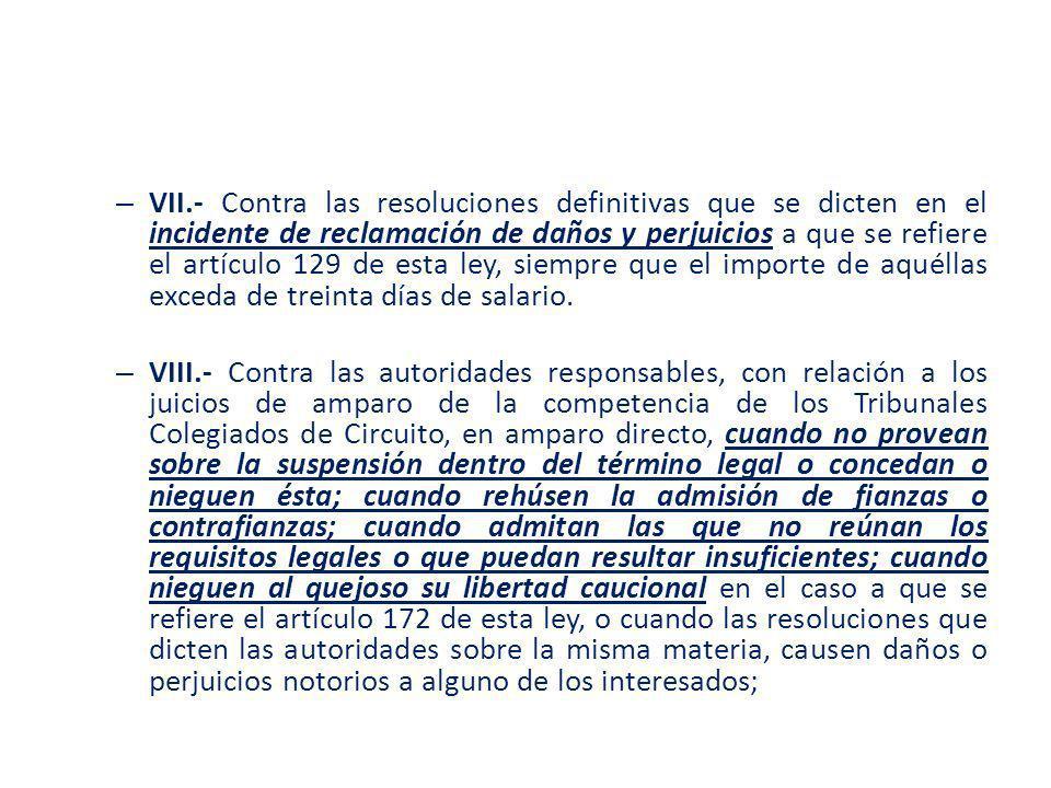 VII.- Contra las resoluciones definitivas que se dicten en el incidente de reclamación de daños y perjuicios a que se refiere el artículo 129 de esta ley, siempre que el importe de aquéllas exceda de treinta días de salario.