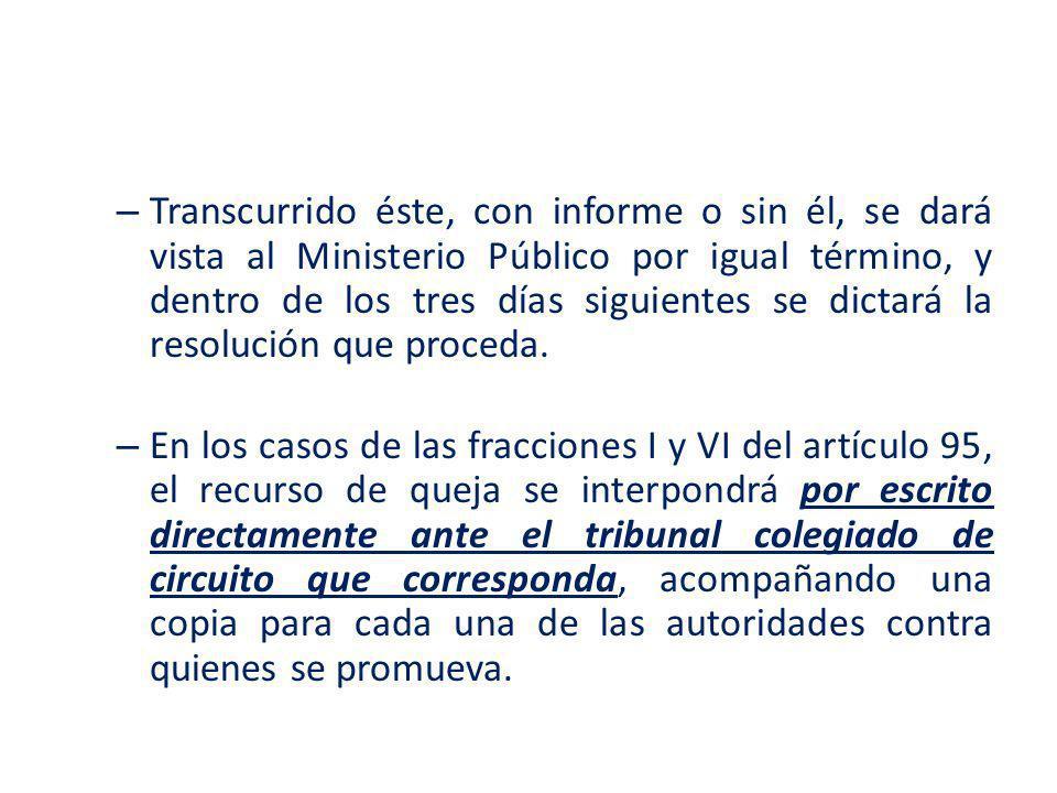 Transcurrido éste, con informe o sin él, se dará vista al Ministerio Público por igual término, y dentro de los tres días siguientes se dictará la resolución que proceda.