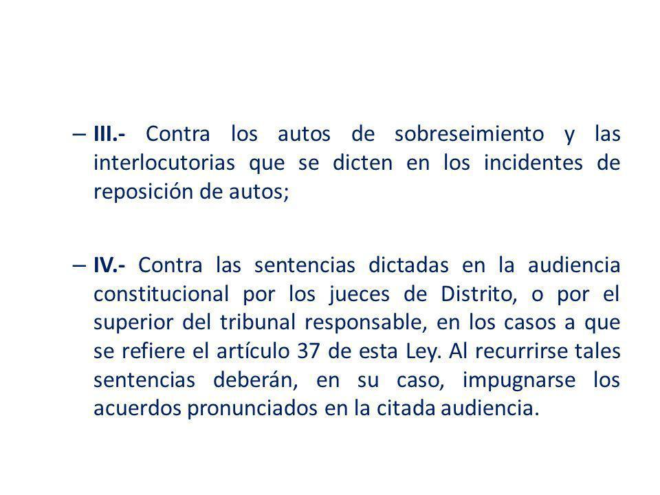 III.- Contra los autos de sobreseimiento y las interlocutorias que se dicten en los incidentes de reposición de autos;