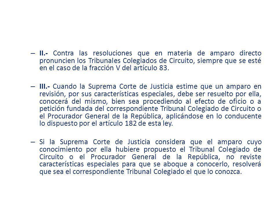 II.- Contra las resoluciones que en materia de amparo directo pronuncien los Tribunales Colegiados de Circuito, siempre que se esté en el caso de la fracción V del artículo 83.