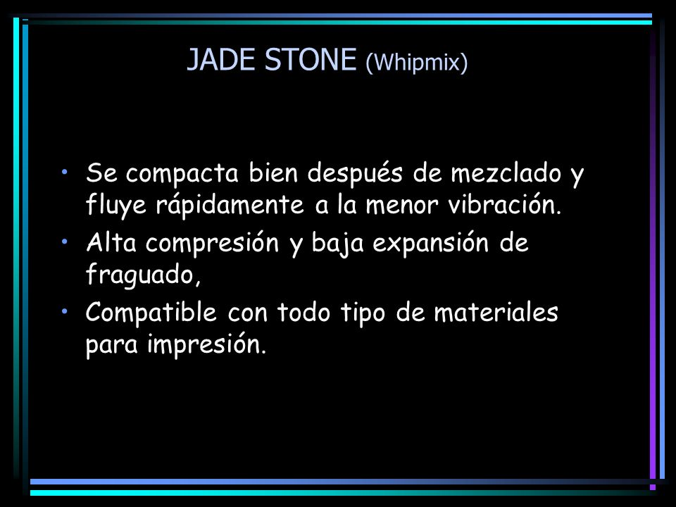 JADE STONE (Whipmix) Se compacta bien después de mezclado y fluye rápidamente a la menor vibración.
